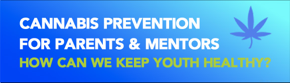 cannabis prevention for parents & mentors. How can we keep youth healthy